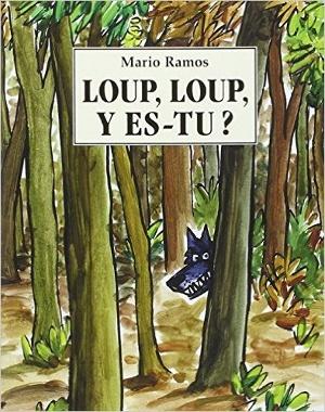 Loup, Loup y es tu ?